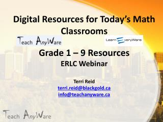 Digital Resources for Today's Math Classrooms Grade 1 – 9 Resources ERLC Webinar  Terri Reid
