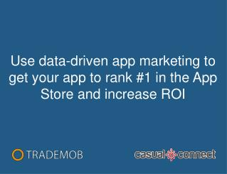 Use data-driven app marketing to get your app to  rank #1  in  the App Store  and increase  ROI