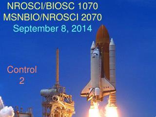 NROSCI/BIOSC 1070 MSNBIO/NROSCI 2070 September  8, 2014