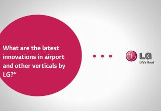 What  are the  latest  innovations  in airport and other verticals by LG?""
