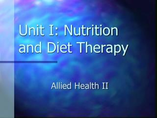 Unit I: Nutrition and Diet Therapy