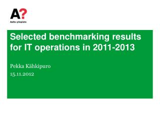 Selected benchmarking results for IT operations in 2011-2013