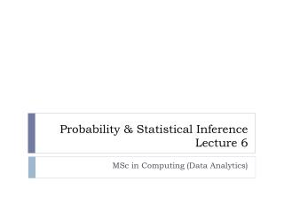 Probability & Statistical Inference Lecture  6