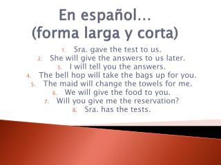 En  español …  (forma  larga  y  corta )