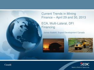 Current Trends in Mining Finance – April 29 and 30, 2013 ECA, Multi-Lateral, DFI Financing