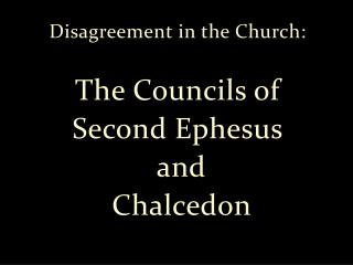 Disagreement in the Church: The Councils of  Second Ephesus  and  Chalcedon