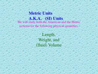 Metric Units A.K.A.   (SI) Units