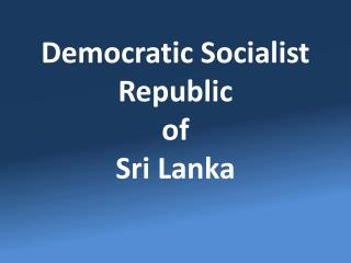 Democratic Socialist Republic  of  Sri Lanka