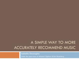 A simple way to more accurately recommend Music