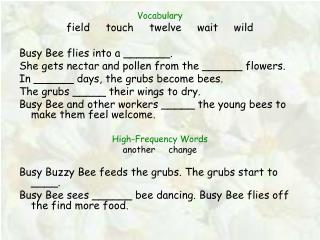 Vocabulary field     touch     twelve     wait     wild Busy Bee flies into a _______.