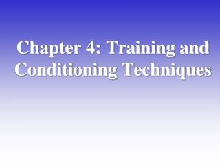 Chapter 4: Training and Conditioning Techniques