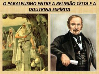 O PARALELISMO ENTRE A RELIGI�O CELTA E A DOUTRINA ESP�RITA