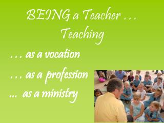 BEING a Teacher … Teaching