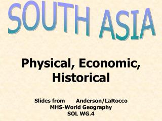 Physical, Economic, Historical Slides from       Anderson/LaRocco MHS-World Geography SOL WG.4