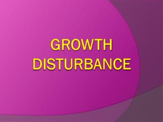 Growth Disturbance