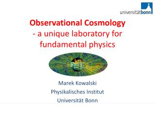 Observational Cosmology - a  unique laboratory for  fundamental  physics