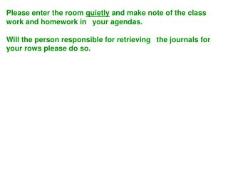 Please enter the room  quietly  and make note of the class work and homework in ?your agendas.