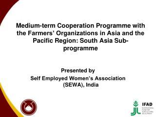 Presented by Self Employed Women�s Association (SEWA), India