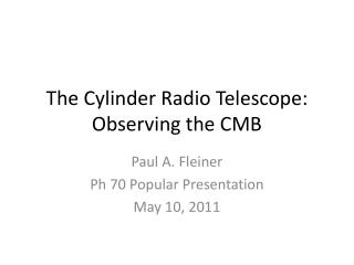 The Cylinder Radio Telescope: Observing the CMB