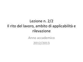 Lezione n.  2 / 2 Il rito del lavoro, ambito di applicabilità e rilevazione