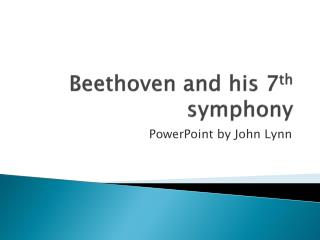Beethoven and his 7 th  symphony
