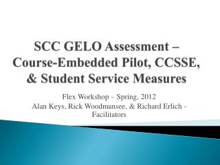 SCC GELO Assessment �  Course-Embedded  Pilot, CCSSE, & Student Service Measures