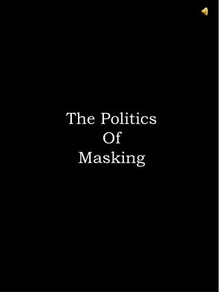 The Politics Of Masking