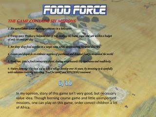 The game contains six missions: 1.  Air surveillance: Locating hungry citizens in a  helicopte r,