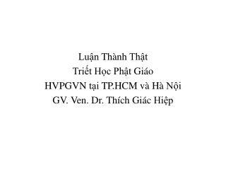 Luận Thành Thật Triết Học Phật Giáo HVPGVN  tại  TP.HCM  và Hà Nội GV. Ven. Dr.  Thích Giác Hiệp