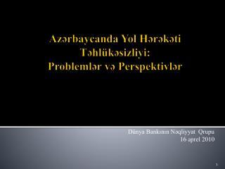 Azərbaycanda Yol  Hərəkəti  Təhlükəsizliyi :  Problemlər və Perspektivlər