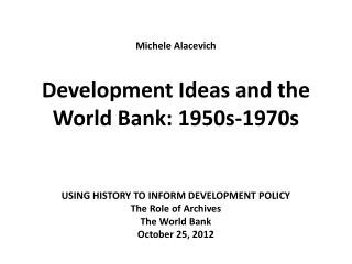 Michele Alacevich Development Ideas and the World  Bank:  1950s-1970s