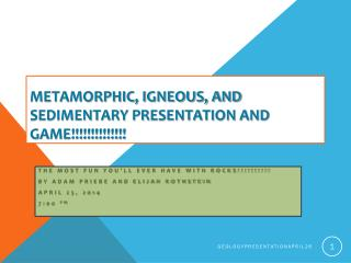 Metamorphic, Igneous, and Sedimentary Presentation and GAME!!!!!!!!!!!!!!
