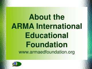 About the ARMA International Educational Foundation  armaedfoundation
