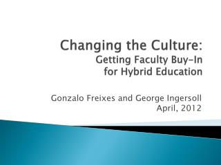 Changing the Culture: Getting Faculty Buy-In  for Hybrid Education