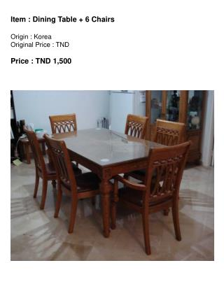 Item : Dining Table + 6 Chairs Origin : Korea Original Price : TND  Price : TND 1,500