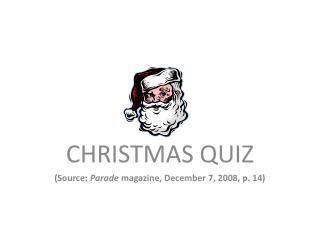 CHRISTMAS QUIZ (Source:  Parade  magazine, December 7, 2008, p. 14)