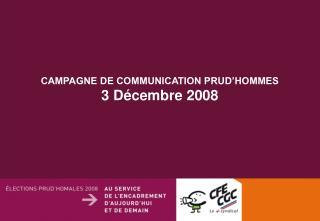 CAMPAGNE DE COMMUNICATION PRUD'HOMMES  3 Décembre 2008