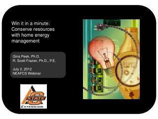 Gina Peek, Ph.D . R. Scott Frazier, Ph.D., P.E. July 2, 2012 NEAFCS  Webinar