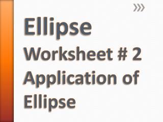 Ellipse  Worksheet # 2 Application of Ellipse