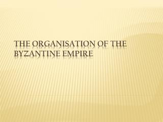 The Organisation of the Byzantine Empire