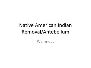 Native American Indian Removal/Antebellum