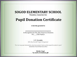 SOGOD ELEMENTARY SCHOOL Tinambac ,  Camarines  Sur   Pupil Donation Certificate