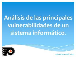 Análisis de las principales vulnerabilidades de un sistema informático .