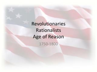 Revolutionaries Rationalists Age of Reason