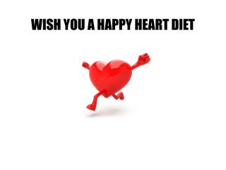 WISH YOU A  HAPPY  HEART DIET