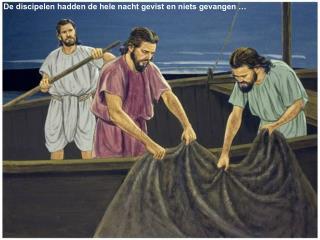 De discipelen hadden de hele nacht gevist en niets gevangen �