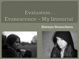 Evaluation…      Evanescence – My Immortal