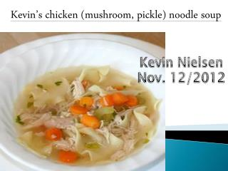 Kevin's chicken (mushroom, pickle) noodle soup