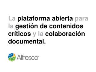 La plataforma abierta para  la gestión  de  contenidos críticos y la  colaboración  documental .