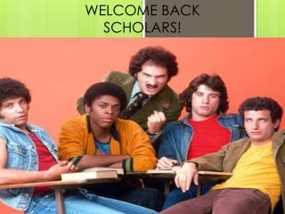 WELCOME BACK SCHOLARS!